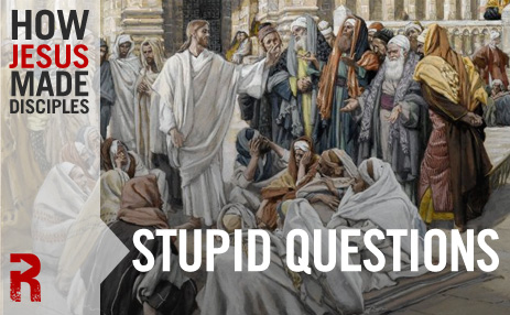 Stupid Questions_How Jesus Made Disciples